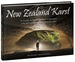 New Zealand Karst -  A voyage across limestone landscapes into the subterranean realm of caves
